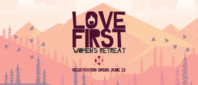 Love First - Women's Retreat