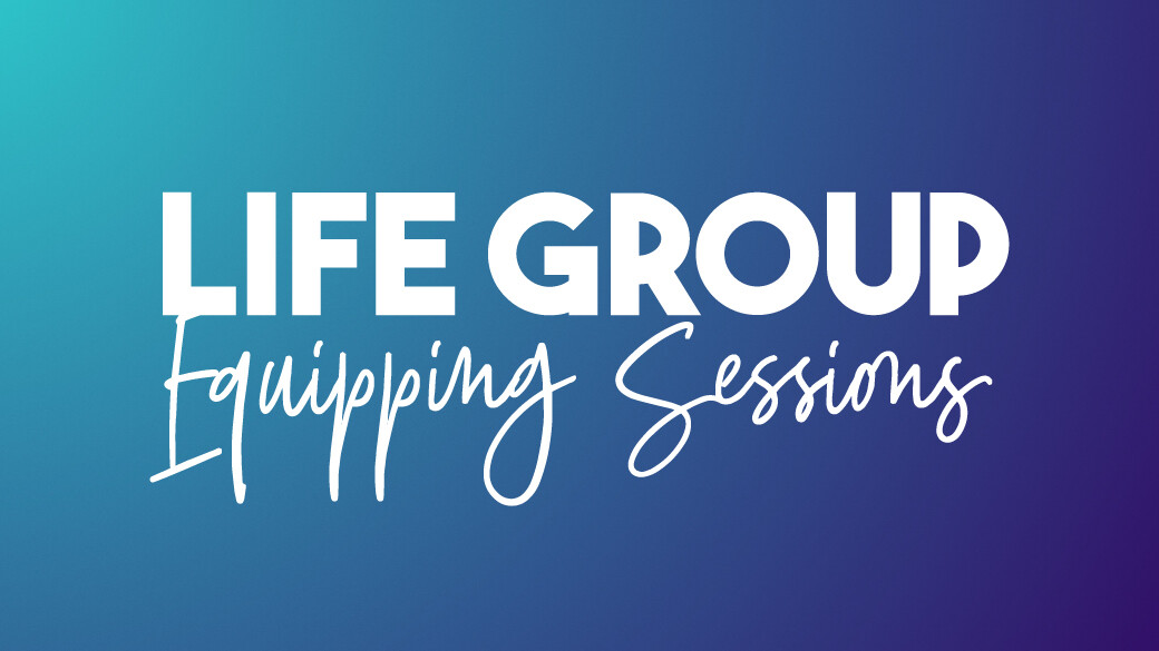 Life Group Equipping Sessions