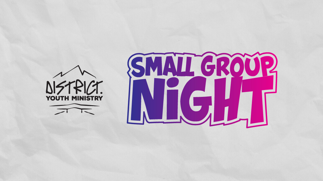 Small Group Night (Snr. District Youth)
